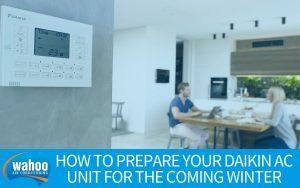 How To Prepare Your Daikin AC Unit For The Coming Winter